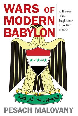 Wars of Modern Babylon: A History of the Iraqi Army from 1921 to 2003 (Foreign Military Studies) Cover Image
