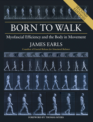 Born to Walk, Second Edition: Myofascial Efficiency and the Body in Movement Cover Image