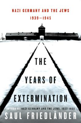The Years of Extermination: Nazi Germany and the Jews, 1939-1945 Cover Image