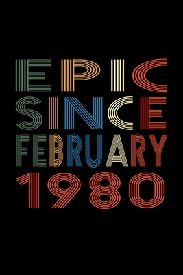Epic Since February 1980: Birthday Gift for 40 Year Old Men and Women Cover Image