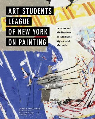 Art Students League of New York on Painting: Lessons and Meditations on Mediums, Styles, and Methods Cover Image