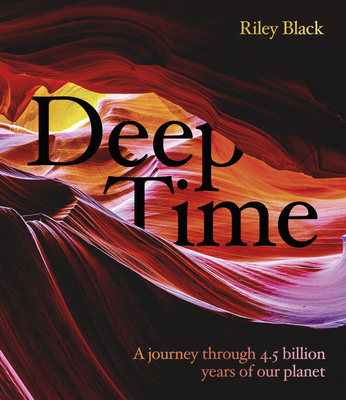 Deep Time: A Journey Through 4.5 Billion Years of Our Planet Cover Image