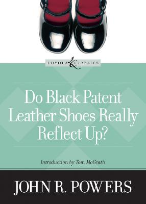 Do Black Patent Leather Shoes Really Reflect Up? (Loyola Classics) Cover Image