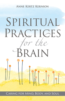 Spiritual Practices for the Brain: Caring for Mind, Body, and Soul Cover Image