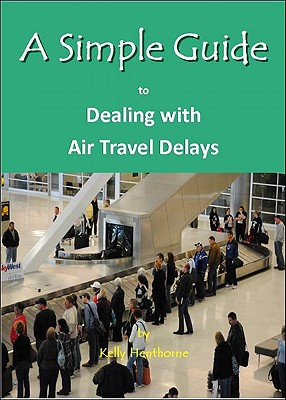 A Simple Guide to Dealing with Air Travel Delays Cover