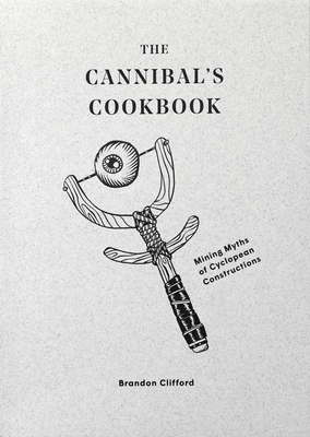 The Cannibal's Cookbook: Mining Myths of Cyclopean Constructions Cover Image