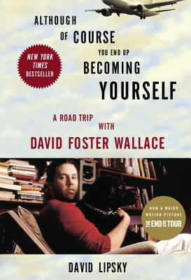 Although Of Course You End Up Becoming Yourself: A Road Trip with David Foster Wallace Cover Image