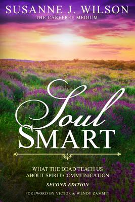 Soul Smart: What The Dead Teach Us About Spirit Communication Cover Image