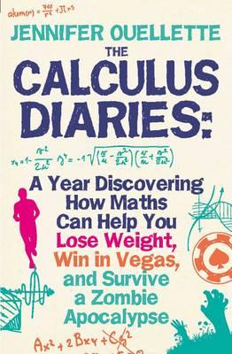 Calculus Diaries: A Year Discovering How Maths Can Help You Lose Weight, Win in Vegas and Survive a Zombie Apocalypse. Jennifer Cover Image