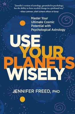 Use Your Planets Wisely: Master Your Ultimate Cosmic Potential with Psychological Astrology Cover Image