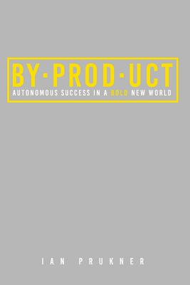 Byproduct: Autonomous success in a bold new world Cover Image