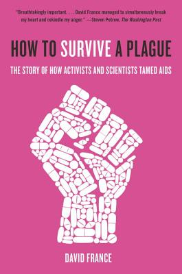 How to Survive a Plague: The Story of How Activists and Scientists Tamed AIDS Cover Image