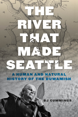 The River That Made Seattle: A Human and Natural History of the Duwamish Cover Image