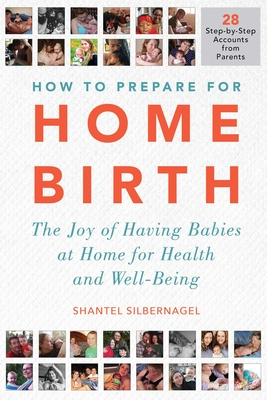 How to Prepare for Home Birth: The Joy of Having Babies at Home for Health and Well-Being Cover Image
