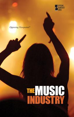 The Music Industry (Opposing Viewpoints (Library)) Cover Image