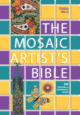 The Mosaic Artist's Bible: 300 Traditional and Contemporary Designs Cover Image