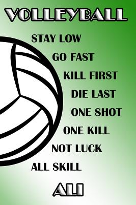 Volleyball Stay Low Go Fast Kill First Die Last One Shot One Kill Not Luck All Skill Ali: College Ruled Composition Book Green and White School Colors Cover Image