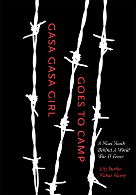 Gasa Gasa Girl Goes to Camp: A Nisei Youth Behind A World War II Fence Cover Image