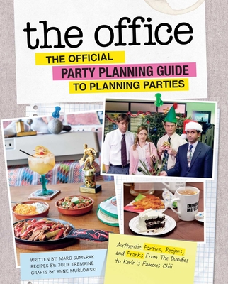 The Office: The Official Party Planning Guide to Planning Parties: Authentic Parties, Recipes, and Pranks from The Dundies to Kevin's Famous Chili Cover Image