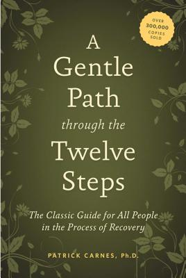 A Gentle Path through the Twelve Steps: The Classic Guide for All People in the Process of Recovery Cover Image