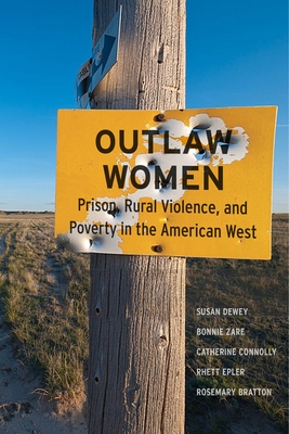 Outlaw Women: Prison, Rural Violence, and Poverty on the New American West Cover Image
