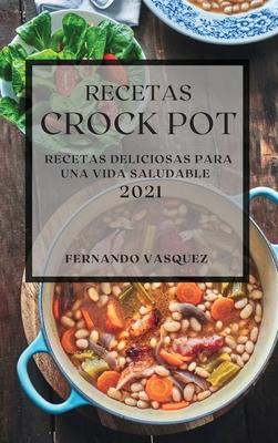 Recetas Crock Pot 2021: Recetas Deliciosas Para Una Vida Saludable Cover Image