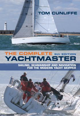 The Complete Yachtmaster: Sailing, Seamanship and Navigation for the Modern Yacht Skipper 9th edition Cover Image