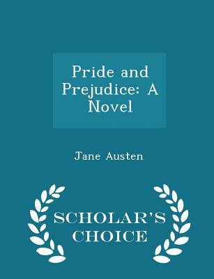 Pride and Prejudice: A Novel - Scholar's Choice Edition Cover Image