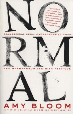 Normal: Transsexual CEOs, Crossdressing Cops, and Hermaphrodites with Attitude (Vintage Contemporaries) Cover Image