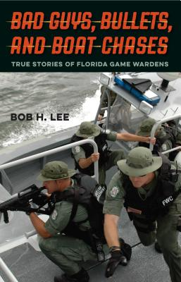 Bad Guys, Bullets, and Boat Chases: True Stories of Florida Game Wardens Cover Image