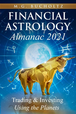 Financial Astrology Almanac 2021: Trading & Investing Using the Planets Cover Image