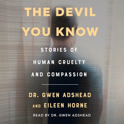 The Devil You Know: Stories of Human Cruelty and Compassion Cover Image