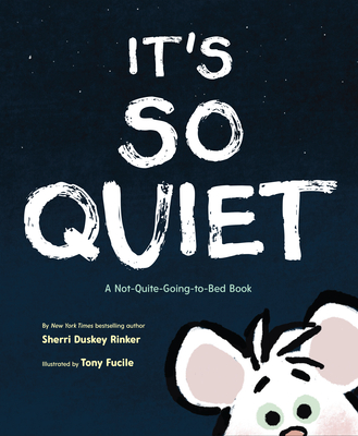 It's So Quiet: A Not-Quite-Going-to-Bed Book Cover Image
