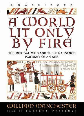 A World Lit Only by Fire: The Medieval Mind and the Renaissance: Portrait of an Age Cover Image