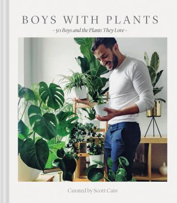 Boys with Plants: 50 Boys and the Plants They Love (Stylish Gift Book, Photography Book) Cover Image