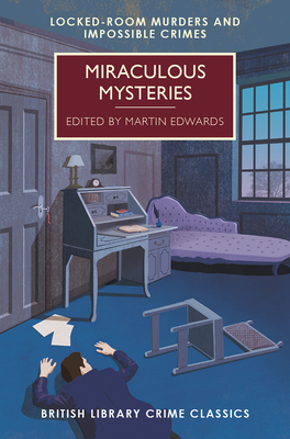 Miraculous Mysteries: Locked Room Mysteries and Impossible Crimes (British Library Crime Classics) Cover Image
