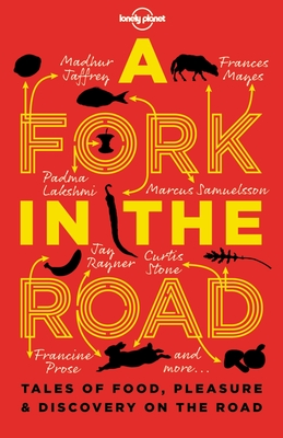 A Fork in the Road: Tales of Food, Pleasure and Discovery on the Road (Lonely Planet Travel Literature) Cover Image