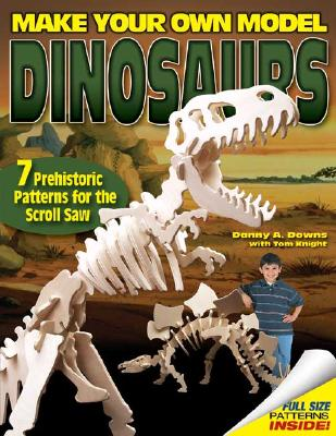 Make Your Own Model Dinosaurs: 7 Prehistoric Patterns for the Scroll Saw Cover Image