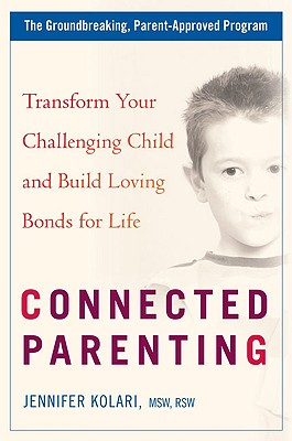 Connected Parenting: Transform Your Challenging Child and Build Loving Bonds forLife Cover Image