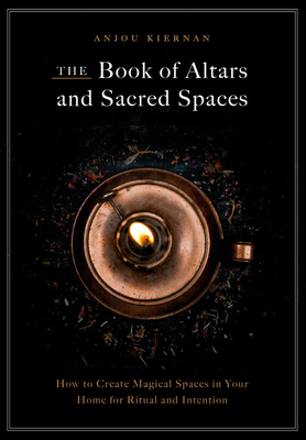 The Book of Altars and Sacred Spaces: How to Create Magical Spaces in Your Home for Ritual and Intention Cover Image
