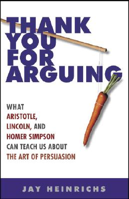 Thank You for Arguing: What Aristotle, Lincoln, and Homer Simpson Can Teach Us About the Art of Persuasion Cover Image