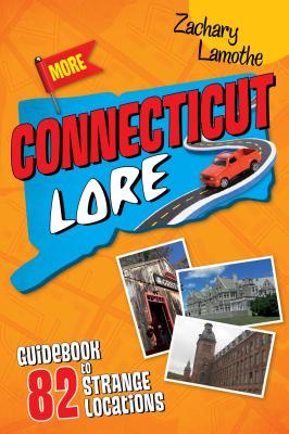 More Connecticut Lore: Guidebook to 82 Strange Locations Cover Image