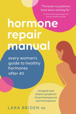 Hormone Repair Manual: Every woman's guide to healthy hormones after 40 Cover Image