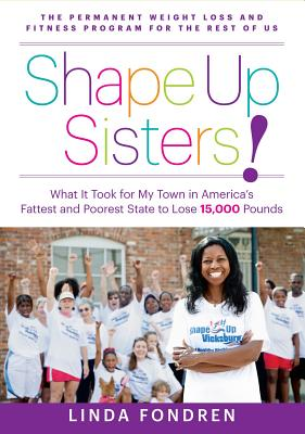 Shape Up Sisters!: What It Took for My Town in One of America's Fattest and Poorest States to Lose 15,000 Pounds Cover Image