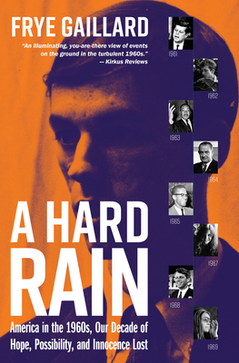 A Hard Rain: America in the 1960s, Our Decade of Hope, Possibility, and Innocence Lost Cover Image