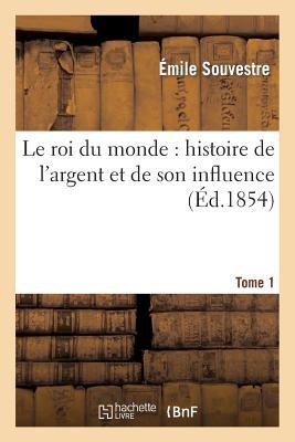 Le Roi Du Monde: Histoire de l'Argent Et de Son Influence. Tome 1 (Litterature) Cover Image
