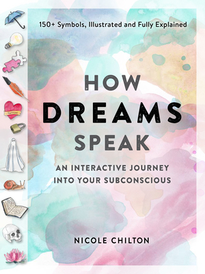 How Dreams Speak: An Interactive Journey Into Your Subconscious (150+ Symbols, Illustrated and Fully Explained) Cover Image