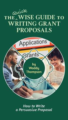 The Quick Wise Guide to Writing Grant Proposals: Learn How to Write a Proposal in 60 Minutes (Wise Guides #2) Cover Image