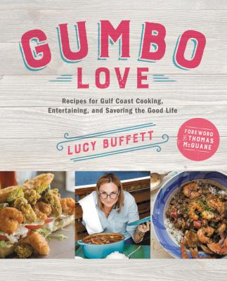 Gumbo Love: Recipes for Gulf Coast Cooking, Entertaining, and Savoring the Good Life Cover Image