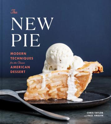 The New Pie: Modern Techniques for the Classic American Dessert: A Baking Book Cover Image